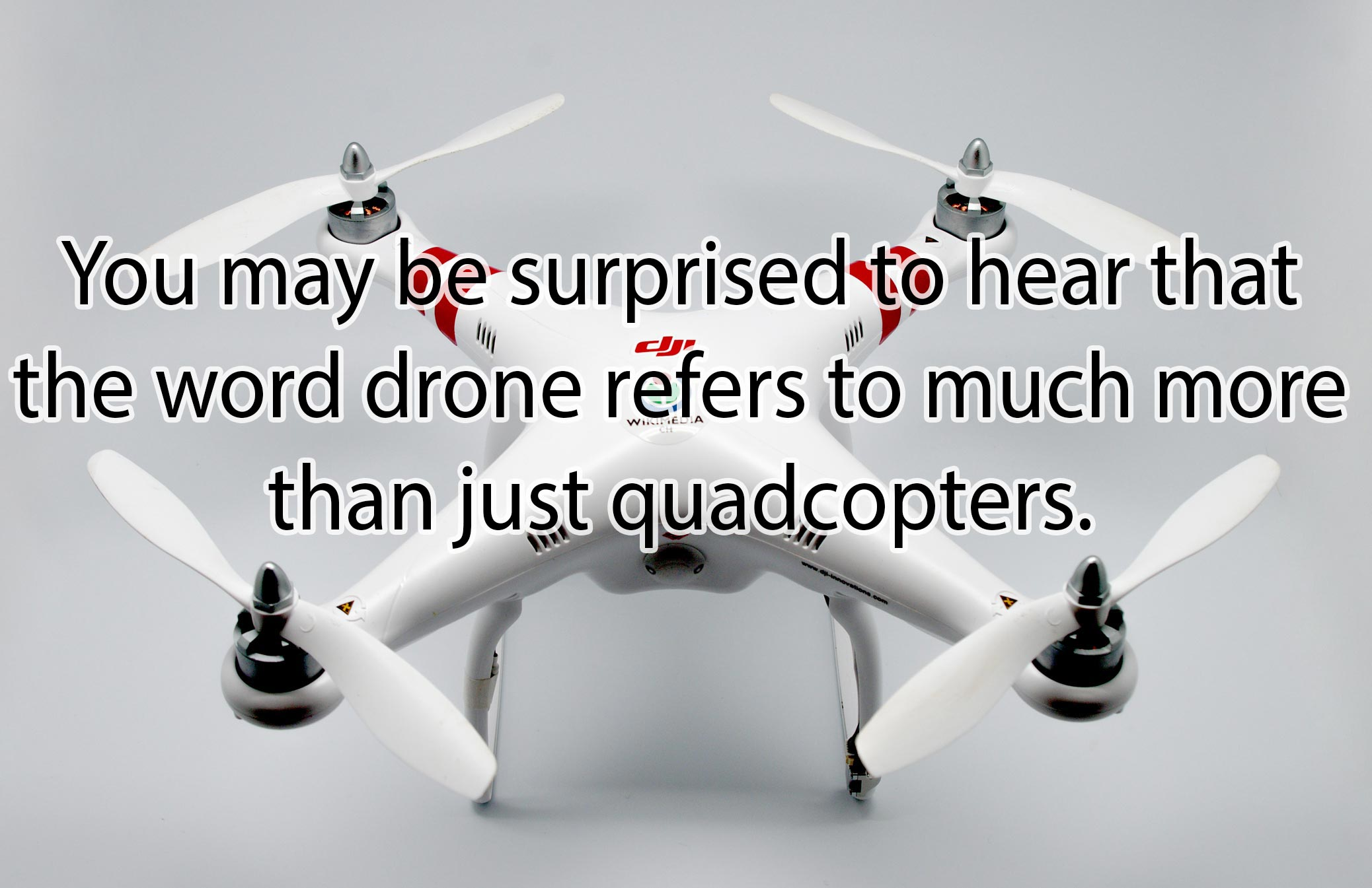 You may be surprised to hear that the word drone refers to much more than just quadcopters.
